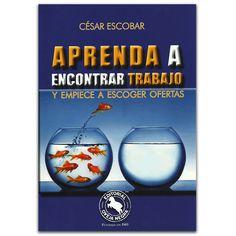 Aprenda a encontrar trabajo y empiece a escoger ofertas – Cesar Escobar – Oveja Negra www.librosyeditores.com Editores y distribuidores.