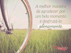 A melhor maneira de agradecer por um belo momento é desfrutá-lo plenamente. #melhor #agradecer #belo #momento #vida