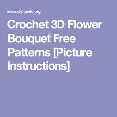 Crochet 3D Flower Bouquet Free Patterns [Picture Instructions]