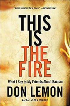 This Is the Fire: What I Say to My Friends About Racism by Don Lemon Book Club Books, New Books, Books To Read, Death Of Michael Jackson, Leadership Lessons, Acceptance Speech, Monologues, I Said, My Friend