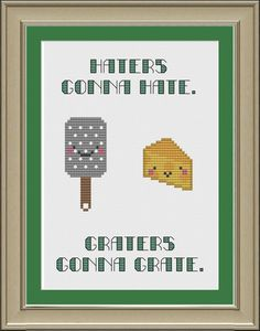 Haters gonna hate, graters gonna grate: funny cross-stitch pattern on Etsy, $3.00