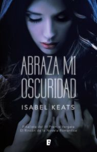 Abraza mi oscuridad - Isabel Keats