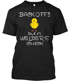 BACK OFF!! IM A WELDERS CHICK