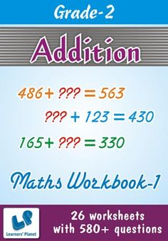 GRADE-2-MATH-ADDITION-WORKBOOK-1 This workbook contains printable worksheets on Addition for Grade 2 students.  There are total 26 worksheets with 580+ questions.  Pattern of questions : Horizontal Addition (Two Terms), Subjective Questions.    PRICE :- RS.149.00