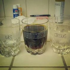 """The """"US"""" is just water. The """"SIN"""" is water with iodine in it (just enough to make it dark). The """"JESUS"""" is water with bleach. Once you pour the """"SIN"""" into """"US,"""" there's nothing you can do to get the sin out... it's permanently mixed... even if you add more water (aka, good deeds), you can't get the dark, ugliness out of """"US."""" BUT, if you pour """"JESUS"""" into """"US,"""" it instantly becomes clear again. If you pour """"SIN"""" into """"JESUS,"""" nothing happens... illustrating that Christ was sinless, but pour…"""