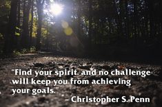 Find your spirit, and no challenge will keep you from achieving your goals. – Christopher S. Penn thedailyquotes.com