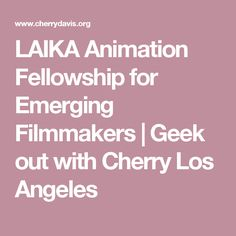 LAIKA Animation Fellowship for Emerging Filmmakers | Geek out with Cherry Los Angeles