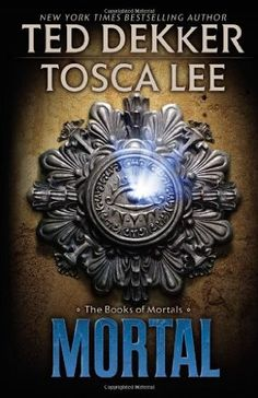 Mortal (Books of Mortals, Bk 2) by Ted Dekker and Tosca Lee