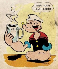 This one is great - watched Popeye all the time. Although I'm disappointed that he doesn't drink tea. Alan gets to put him in his coffee board. Coffee Talk, I Love Coffee, Black Coffee, My Coffee, Coffee Beans, Coffee Drinks, Morning Coffee, Coffee Cups, Coffee Zone