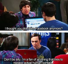 Sheldon, explaining what it's like to be an awkward introvert and not wanting to talk to people.