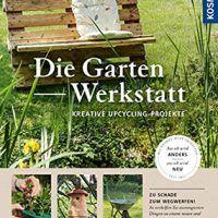 Die Garten-Werkstatt: Kreative Upcycling-Projekte Schritt-für-Schritt by Thomas Heß, PDF, 3440151913, cookingebooks.info