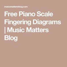 Free Piano Scale Fingering Diagrams | Music Matters Blog