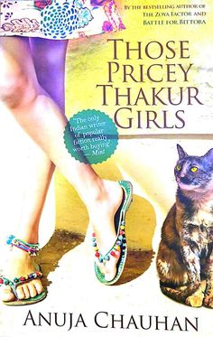 Those Pricey Thakur Girls by Anuja Chauhan Newsreader, Elizabeth Bennet, Three Daughters, The Headlines, Pride And Prejudice, Jane Austen, Short Stories, Bestselling Author, Dumb And Dumber