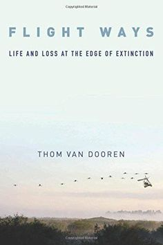 Flight Ways: Life and Loss at the Edge of Extinction (Critical Perspectives on Animals: Theory, Culture, Science a)