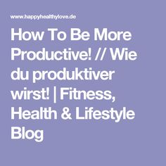 How To Be More Productive! // Wie du produktiver wirst!   Fitness, Health & Lifestyle Blog