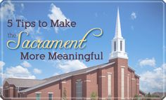 5 Tips to Make the Sacrament More Meaningful