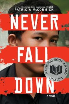 Never Fall Down : A Novel by Patricia McCormick