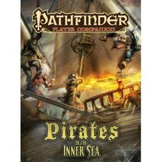 Pirates Of The Inner Sea: Pathfinder Companion Details on pirate strongholds from the tropical isles of the Shackles to the Varisian city of Riddleport and beyond present a wide range of options for freebooters corsairs scallywags and even governm http://www.MightGet.com/january-2017-12/pirates-of-the-inner-sea-pathfinder-companion.asp