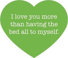I love you more than having the bed all to myself.  - MilitaryAvenue.com