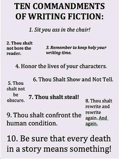 Ten Commandments of Writing Fiction : SO true!!!! I cannot stress this enough. So true!