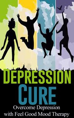 Depression Cure - Overcome Depression with Feel Good Mood Therapy
