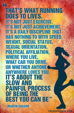 """Running...It's about the slow and painful process of being the best you can be."" - Martin Dugard"
