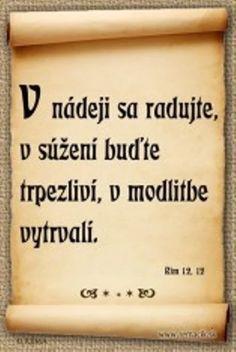 """""""V nádeji sa radujte, v súžení buďte trpezliví, v modlitbe vytrvalí."""" Viera, God, Humor, Signs, Life, Dios, Humour, Shop Signs, Jokes"""