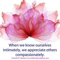 When we know ourselves intimately, we appreciate others compassionately.-Harold W. Becker #UnconditionalLove unconditional love joy peace flower pink compassion - intimates for women, vanity fair lingerie, lingerie female *sponsored https://www.pinterest.com/lingerie_yes/ https://www.pinterest.com/explore/lingerie/ https://www.pinterest.com/lingerie_yes/fantasy-lingerie/ http://www.slate.com/articles/double_x/doublex/2016/05/what_is_a_bralette_lingerie_experts_explain.html
