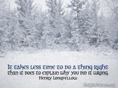 """""""It takes less time to do a thing right than it does to explain why you did it wrong."""" -Henry Longfellow inspirational quote desktop wallpaper (click to download)"""