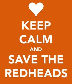 Keep Calm and Save the Redheads Redhead Facts, Redhead Quotes, Ginger Hair Dyed, Head Memes, Redhead Shirts, Mottos To Live By, Freckle Face, Red Hair Don't Care, Gorgeous Redhead