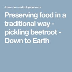 Preserving food in a traditional way - pickling beetroot - Down to Earth