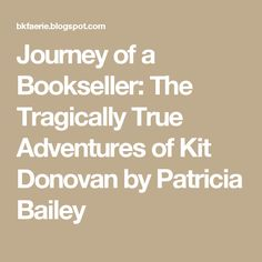 Journey of a Bookseller: The Tragically True Adventures of Kit Donovan by Patricia Bailey