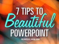 7 Tips to Beautiful PowerPoint | A Good set of slides won't magically make your talk great. But a great talk is badly hurt by bad slides. 25/01/13) || Presentation > PPT Design
