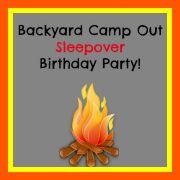 Great 9 Year Old Boy Birthday Party Idea: Backyard Campout Sleepover! — MomOf6