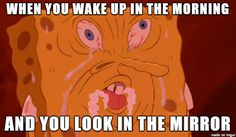 Every morning when you wake up