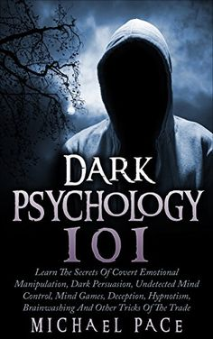 Dark Psychology 101: Learn The Secrets Of Covert Emotional Manipulation, Dark Persuasion, Undetected Mind Control, Mind Games, Deception, Hypnotism, Brainwashing And Other Tricks Of The Trade by Michael Pace http://www.amazon.com/dp/B013RIQ622/ref=cm_sw_r_pi_dp_J9b0vb0FBNS53