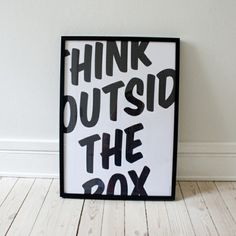 Think outside the box:) - what box?