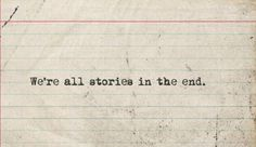 We're all stories in the end. #quotes