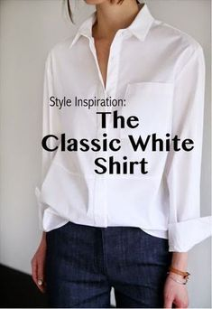 Style Inspiration: The Classic White Shirt | The Simply Luxurious Life | Bloglovin'