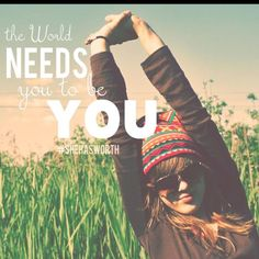 There has never been and will never be another you. The world needs you to be YOU. #SheHasWorth www.shehasworth.com