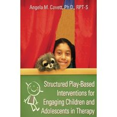 Structured Play-Based Interventions for Engaging Children and Adolescents in Therapy
