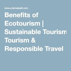 Benefits of Ecotourism Sustainable Tourism & Responsible Travel