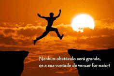 Nenhum obstáculo será grande, se a sua vontade de vencer for maior! (Frases para Face)