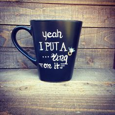 A personal favorite from my Etsy shop https://www.etsy.com/listing/235825649/yeah-i-put-a-ring-on-it-mug-for-the