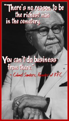 Funny Quotable Quotations About Wealth and Business from Colonel Sanders, Founder of Kentucky Fried Chicken KFC Fast Food Restaurant Franchise Chain - Funny Quotes About Business and Graphic Images for Pinning by Pinners on Pinterest Boards