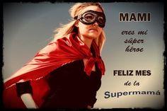 Los Súper héroes son una fantasía… Pero las SuperMamás son una hermosa realidad FELIZ MES DE LAS MADRES…