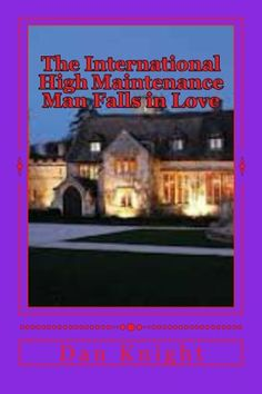 The International High Maintenance Man Falls in Love: He never saw it comming she blindsided him (Love can take you places you never imagined) (Volume 1) by Love Dan Edward Knight Sr.,http://www.amazon.com/dp/1499290098/ref=cm_sw_r_pi_dp_aVgytb0EQFTBY5EV