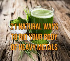 21 Natural Ways To Rid Your Body of Heavy Metals