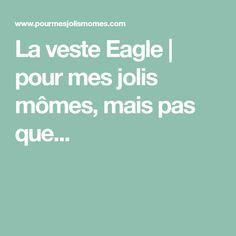 La veste Eagle | pour mes jolis mômes, mais pas que...