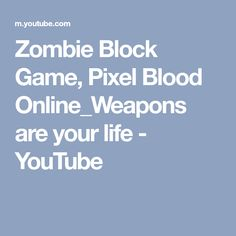 Zombie Block Game, Pixel Blood Online_Weapons are your life - YouTube